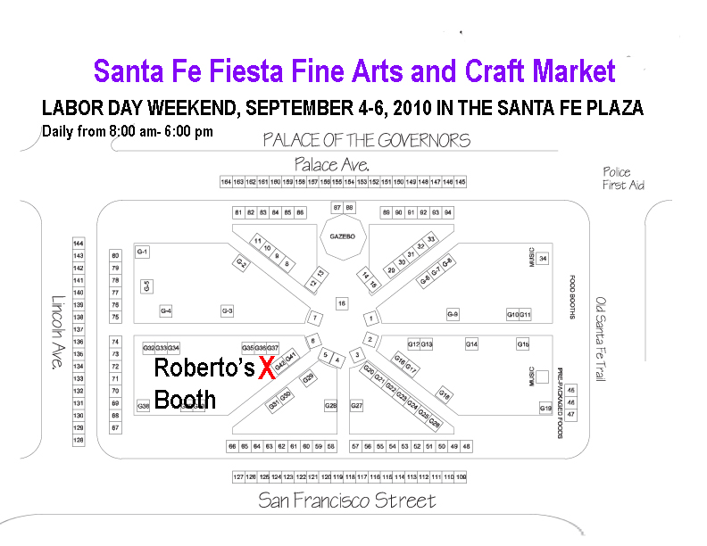 Santa Fe Fiesta Fine Arts and Craft Market Roberto's Booth G-42 map